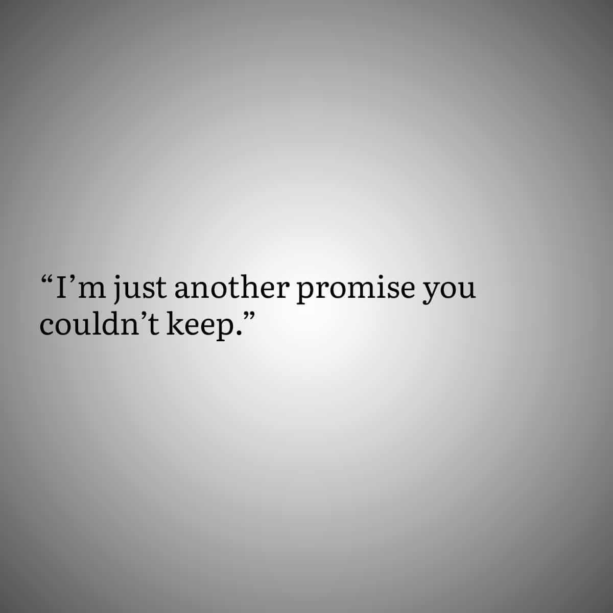 Broken Heart Quote 4: I'm just another promise you couldn't keep.